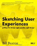 Sketching User Experiences:  Getting the Design Right and the Right Design (Interactive Technologies) - by Bill Buxton