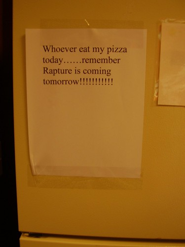 Whoever eat [sic] my pizza today....remember Rapture is coming tomorrow!!!!