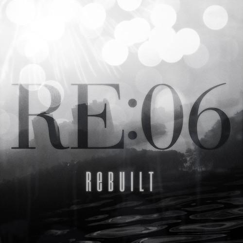 RE:06 Rebuilt