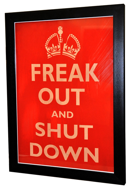 freak out and shut down