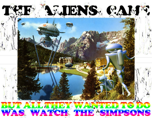 The Aliens Came But All The Wanted To Do Was Watch The Simpsons