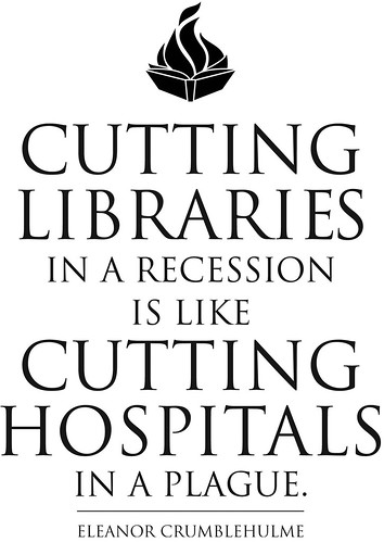 Cutting Libraries in a Recession is like Cutting Hospitals in a Plague - Eleanor Crumblehulme