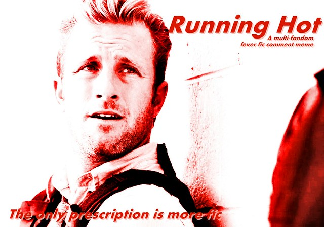 Image: photo of some guy maybe from Hawaii 5-0, text: Running Hot: A multi-fandom fever fic comment meme.  The only prescription is more fic