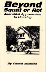 Beyond Squat or Rot: Anarchist Approaches to Housing by Munson, Chuck, Munson, Chuck