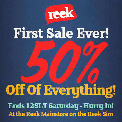 Reek - First Sale Ever - 50% Off Everything!