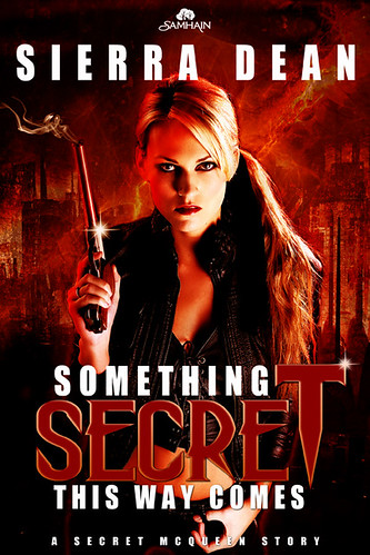 May 10th 2011 by Samhain Publishing, Ltd.      Something Secret This Way Comes by Sierra Dean