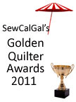 SewCalGal Golden Quilter Awards 2011