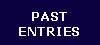 Past Entries