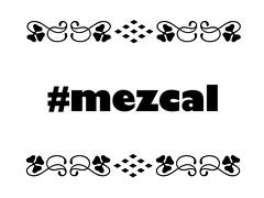 #mezcal