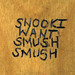 SNOOKI WANT SMUSH SMUSH