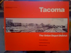 Tacoma: the Union Depot District by No Author Noted