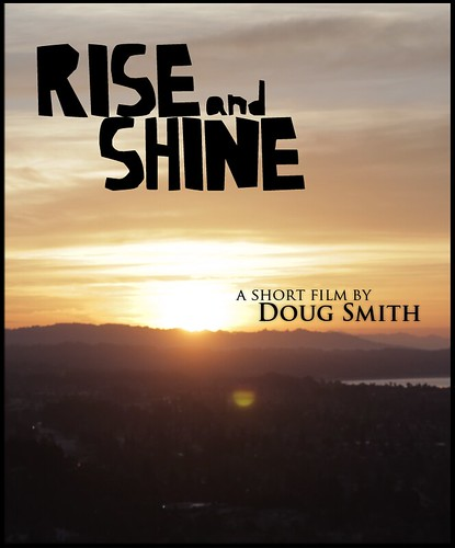 """Rise and Shine"" a short film by Doug Smith"
