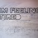 im feeling tired