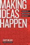 Making Ideas Happen: Overcoming the Obstacles Between Vision and Reality - by Scott Belsky
