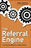 The Referral Engine: Teaching Your Business to Market Itself - by John Jantsch