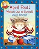 April Fool Watch Out At School by Diane deGrout