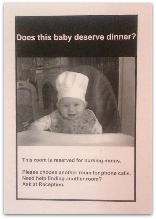 Does this baby deserve dinner? This room is reserved for nursing moms. Please choose another room for phone calls. Need help finding another room? Ask at Reception.