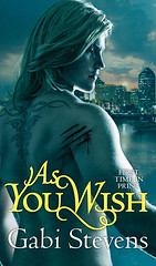 April 26th 2011 Tor Books     As You Wish (Time of Transition #2) by Gabi Stevens