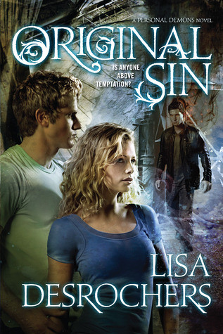 July 5th 2011 by Tor Teen   Original Sin (Personal Demons #2) by Lisa Desrochers