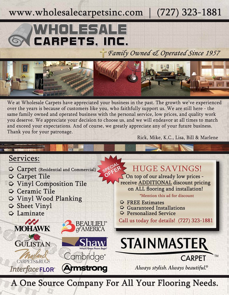 Wholesale Carpets Inc. St. Petersburg, FL 727-323-1881 Our Services: Carpet (Residential and Commercial), Tile, Laminate, VCT, Vinyl, Vinyl Planking, Carpet Tiles, & Select Carpet In-Stock - NEXT DAY