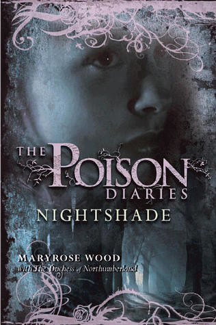 October 25th 2011 by HarperCollins     Nightshade (Poison Diaries #2) by Maryrose Wood
