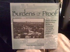 Burdens of Proof: Science & Public Accountability in the Field of Environmental Epidemiology with a Focus on Low Dose Radiation and Community Health Studies by Connor, Tim, Connor, Tim