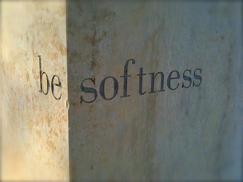 be :: softness