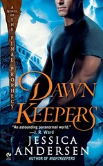 January 6th 2009 by Signet (first published 2008)      Dawnkeepers (Final Prophecy, #2) by Jessica Andersen