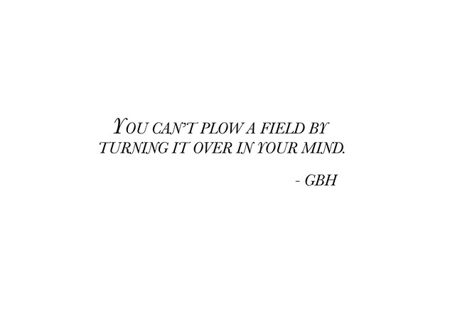 you can't plow a field