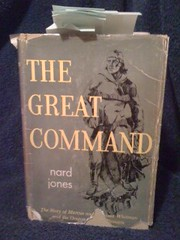 Image for The Great Command; the Story of Marcus and Narcissa Whitman and the Oregon Country Pioneers by Jones, Nard by Jones, Nard