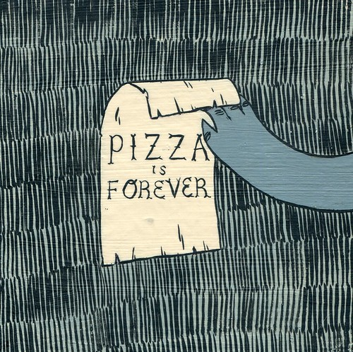 Pizza is Forever by Marci and Deth