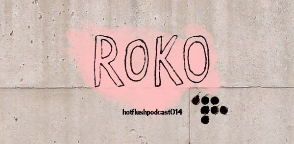 Hotflush Podcast 14 – Roko (Image hosted at FlickR)
