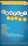 Content Rules: How to Create Killer Blogs, Podcasts, Videos, Ebooks, Webinars (and More) That Engage Customers and Ignite Your Business (New Rules Social Media Series) - by C.C. Chapman, Ann Handley