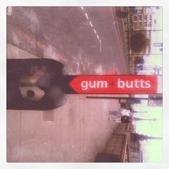 """""""gum + butts"""""""