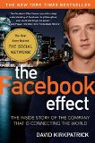 The Facebook Effect: The Inside Story of the Company That Is Connecting the World - by David Kirkpatrick