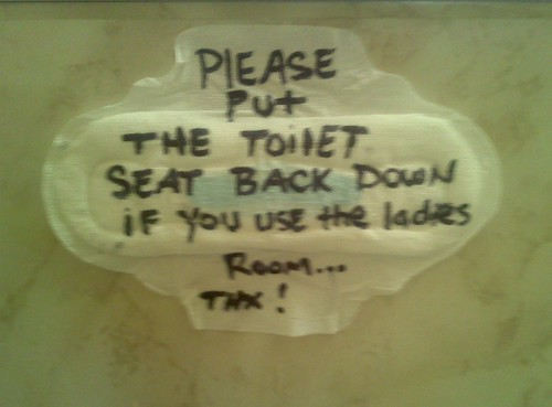 Please put the toilet seat back down if you use the ladies room...thx!