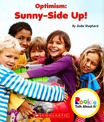 Optimism:  Sunny-Side Up! (Vernon Barford School Library) Tags: 9780531213834 jodieshepherd jody shepherd rookietalkaboutit rookie talkaboutit character charactereducation education optimism optimist attitude positive positivity philosophy socialskills conductoflife values virtues readinglevel grade2 rl2 vernon barford library libraries new recent book books read reading reads junior high middle vernonbarford fiction fictional novel novels paperback paperbacks softcover softcovers covers cover bookcover bookcovers characterstrength strengthofcharacter