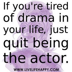 If you're tired of drama in your life, just qu...