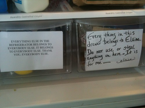 [Note 1:] Every thing in this drawer belongs to Elaine. Do NOT use or steal anything in here - It is for me - Elaine [Note 2:] Everything else in this refrigerator belongs to everybody else. It belongs to everybody else. Thank you, Everybody Else