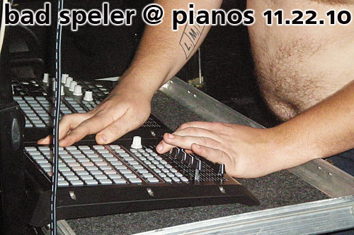 Bad Speler at Pianos, November 22, 2010