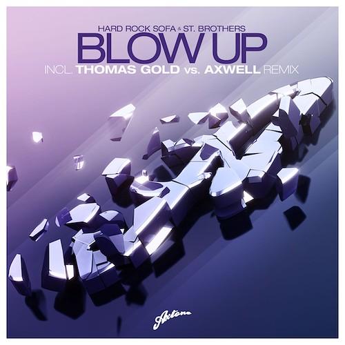 Hard Rock Sofa & St. Brothers - Blow Up (Thomas Gold vs. Axwell Remix)