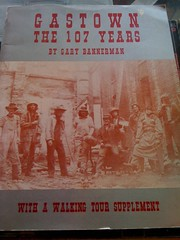 Gastown: the 107 Years by Gary Bannerman, Gary Bannerman