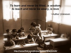 """""""To learn and never be filled, is wisdom; to teach and never be weary, is love."""" - Author Unknown (Brian Metcalfe) Tags: students children classroom teacher"""