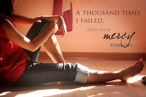 A thousand times I failed, still your mercy remains ♥