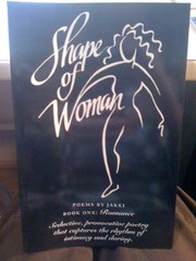 Shape of Woman: Poems by Jakki-Book One: Romance-Seductive, provacative poetry that captures the rhythm of intimacy and daring. by Jakki, Jakki