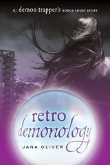 December 13th 2010 by St. Martin's Griffin      Retro Demonology (The Demon Trappers 0.5) by Jana Oliver