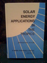 Image for Solar Energy Applications in the Tropics: Proceedings of a Regional Seminar and Workshop on the Utilization of Solar Energy in Hot Humid Urban ... at Singapore, 30 October ? 1 November, 1980