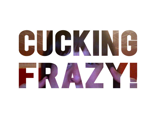 CuckingFrazy
