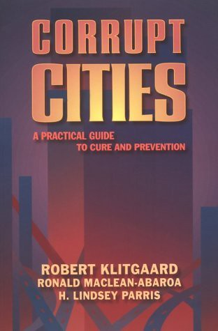 book cover, Corrupt Cities: A Practical Guide to Cure and Prevention by Robert Klitgaard, H. Lindsey Parris