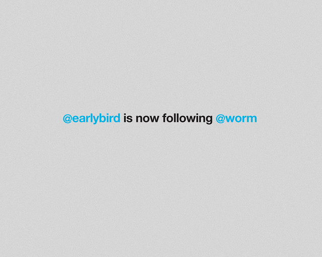 @earlybird is now following @worm